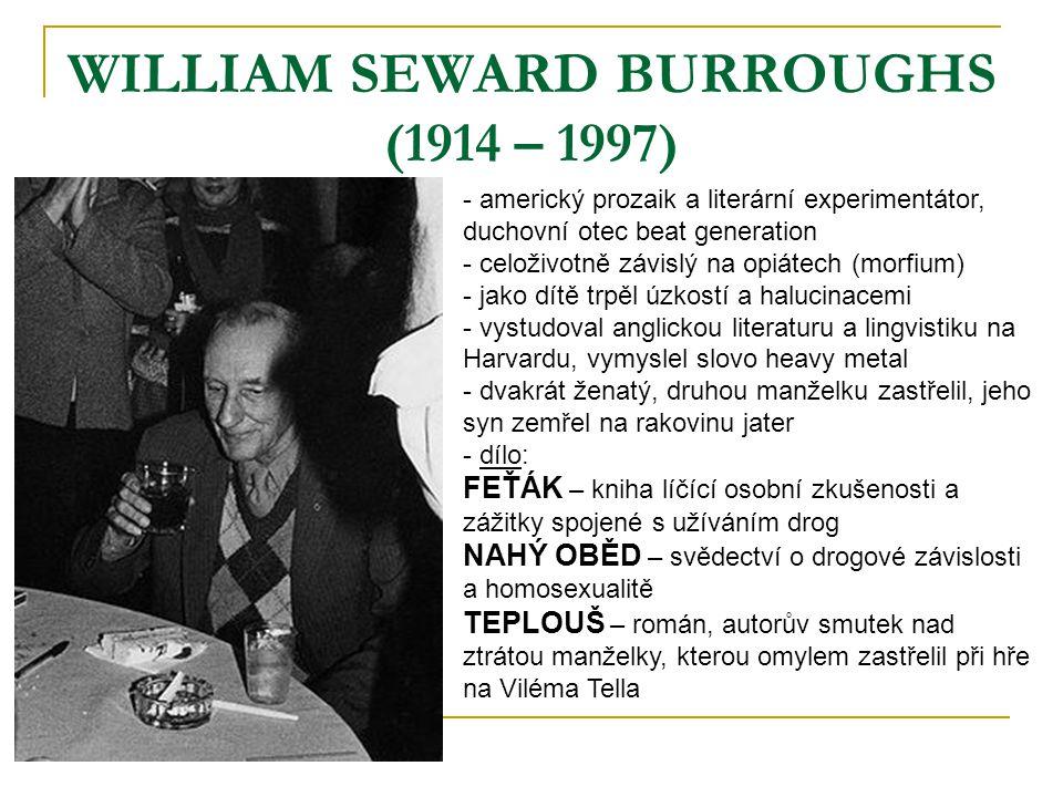 WILLIAM SEWARD BURROUGHS (1914 – 1997) - americký prozaik a literární experimentátor, duchovní otec beat generation - celoživotně závislý na opiátech