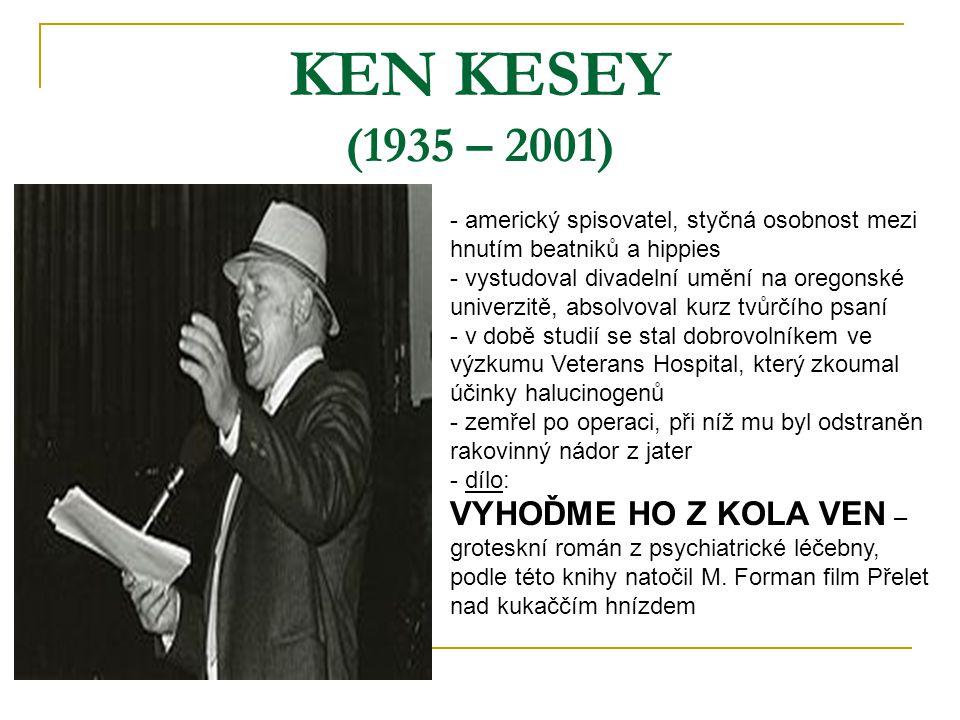 KEN KESEY (1935 – 2001) - americký spisovatel, styčná osobnost mezi hnutím beatniků a hippies - vystudoval divadelní umění na oregonské univerzitě, ab