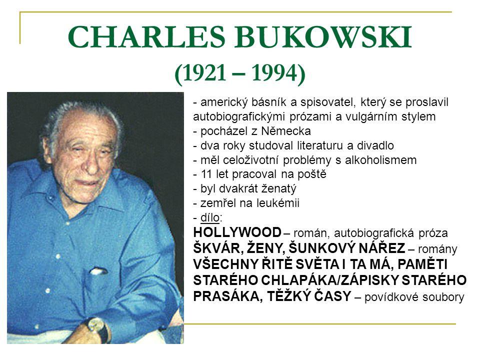 CHARLES BUKOWSKI (1921 – 1994) - americký básník a spisovatel, který se proslavil autobiografickými prózami a vulgárním stylem - pocházel z Německa -