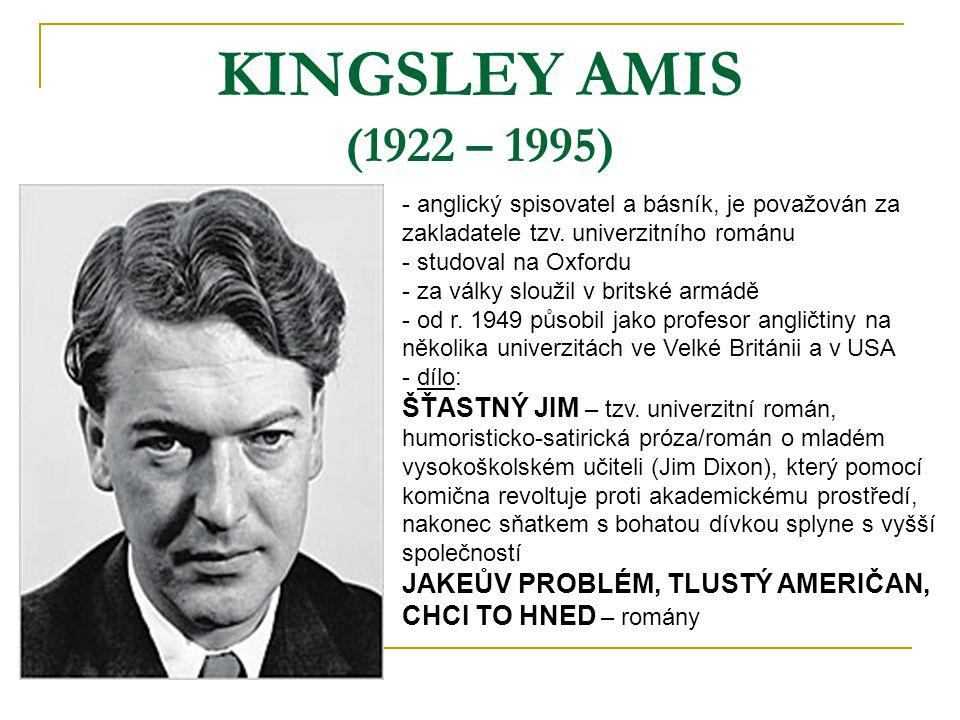 KINGSLEY AMIS (1922 – 1995) - anglický spisovatel a básník, je považován za zakladatele tzv. univerzitního románu - studoval na Oxfordu - za války slo