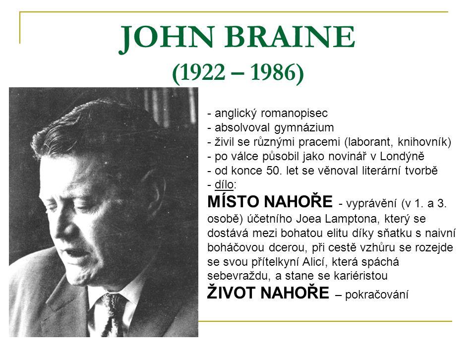 JOHN BRAINE (1922 – 1986) - anglický romanopisec bsolvoval gymnázium - živil se různými pracemi (laborant, knihovník) - po válce působil jako novinář