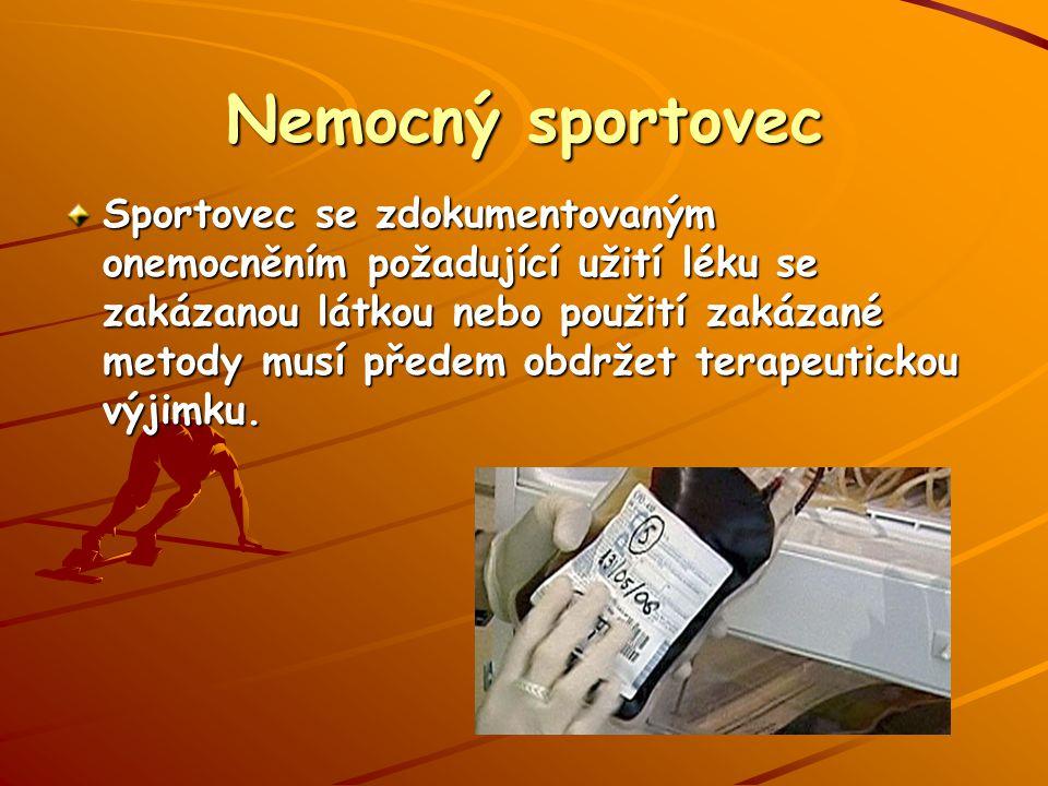 Nemocný sportovec Sportovec se zdokumentovaným onemocněním požadující užití léku se zakázanou látkou nebo použití zakázané metody musí předem obdržet terapeutickou výjimku.