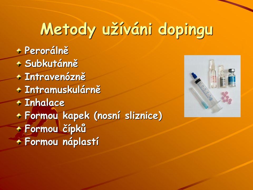 Metody užíváni dopingu Perorálně Subkutánně Intravenózně Intramuskulárně Inhalace Formou kapek (nosní sliznice) Formou čípků Formou náplastí