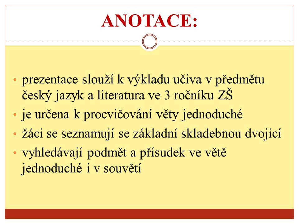 ANOTACE: prezentace slouží k výkladu učiva v předmětu český jazyk a literatura ve 3 ročníku ZŠ je určena k procvičování věty jednoduché žáci se seznam