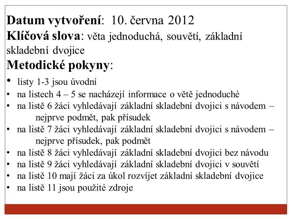 Datum vytvoření: 10. června 2012 Klíčová slova: věta jednoduchá, souvětí, základní skladební dvojice Metodické pokyny: listy 1-3 jsou úvodní na listec
