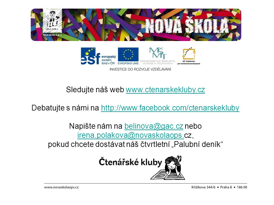 Sledujte náš web www.ctenarskekluby.czwww.ctenarskekluby.cz Debatujte s námi na http://www.facebook.com/ctenarskeklubyhttp://www.facebook.com/ctenarsk