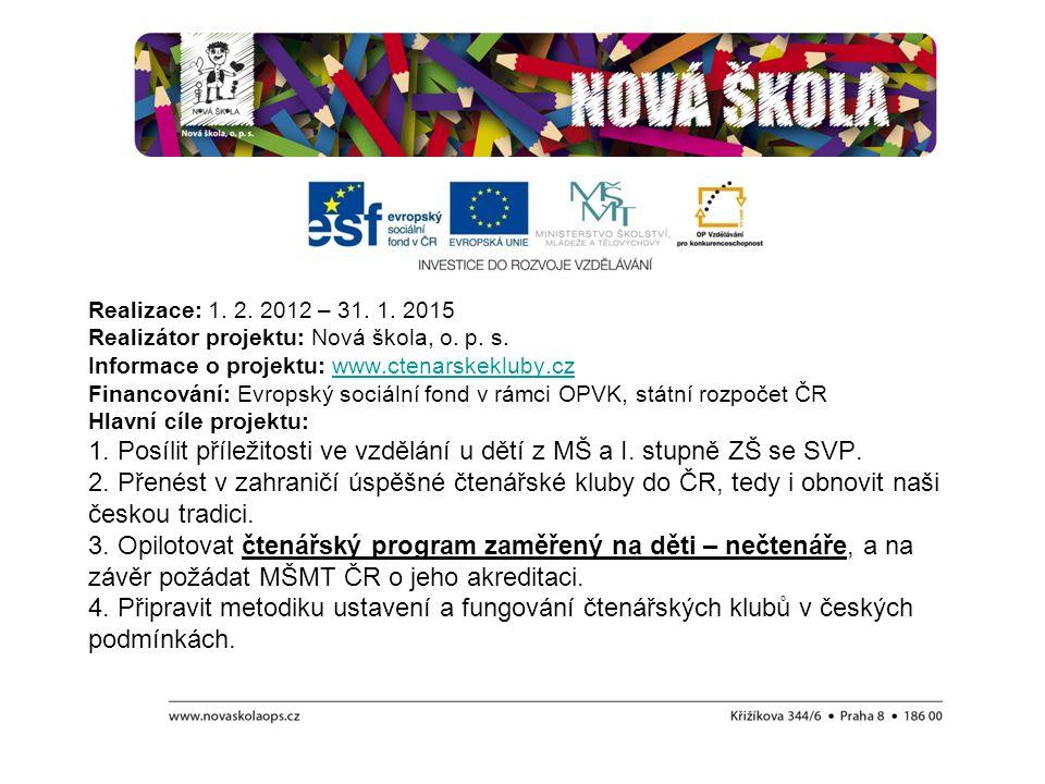 Realizace: 1. 2. 2012 – 31. 1. 2015 Realizátor projektu: Nová škola, o. p. s. Informace o projektu: www.ctenarskekluby.cz Financování: Evropský sociál