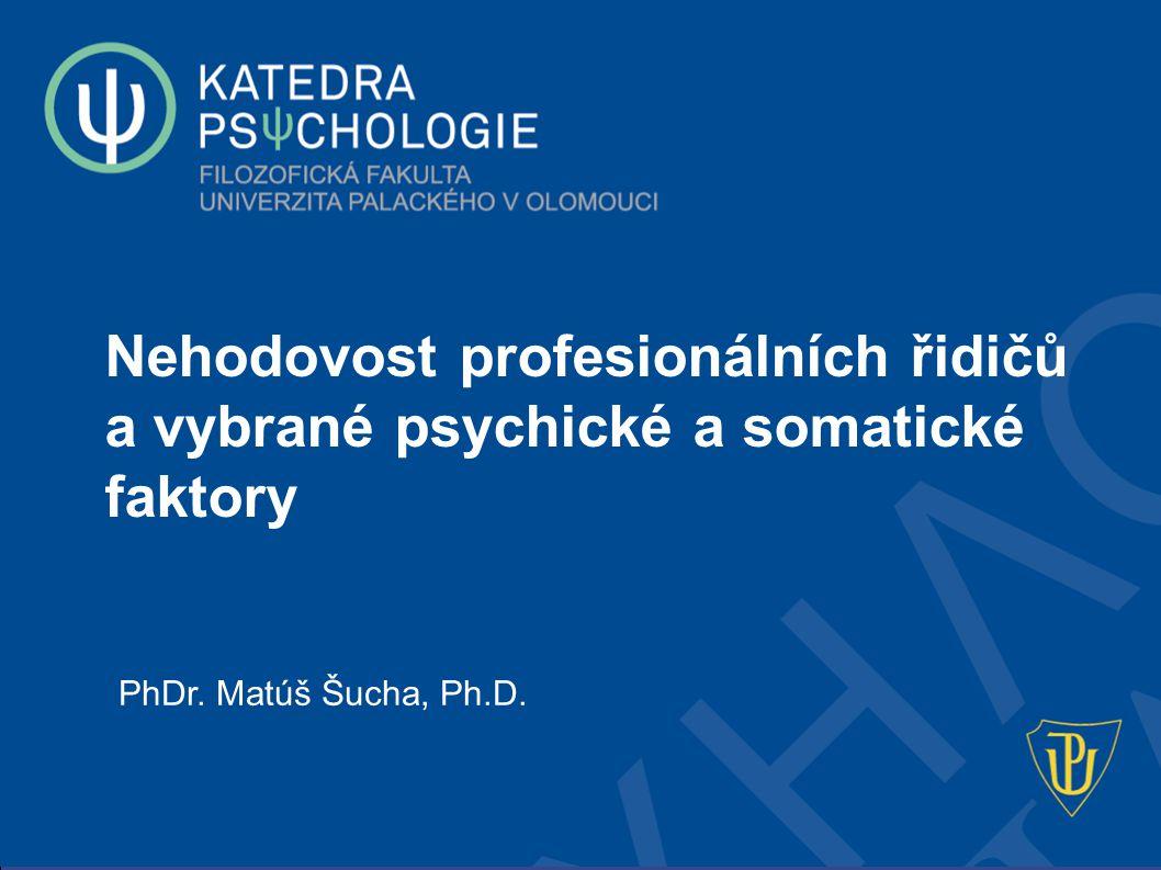 PhDr. Matúš Šucha, PhD.Dopravně-psychologický seminář, Olomouc Nehodovost profesionálních řidičů a vybrané psychické a somatické faktory PhDr. Matúš Š