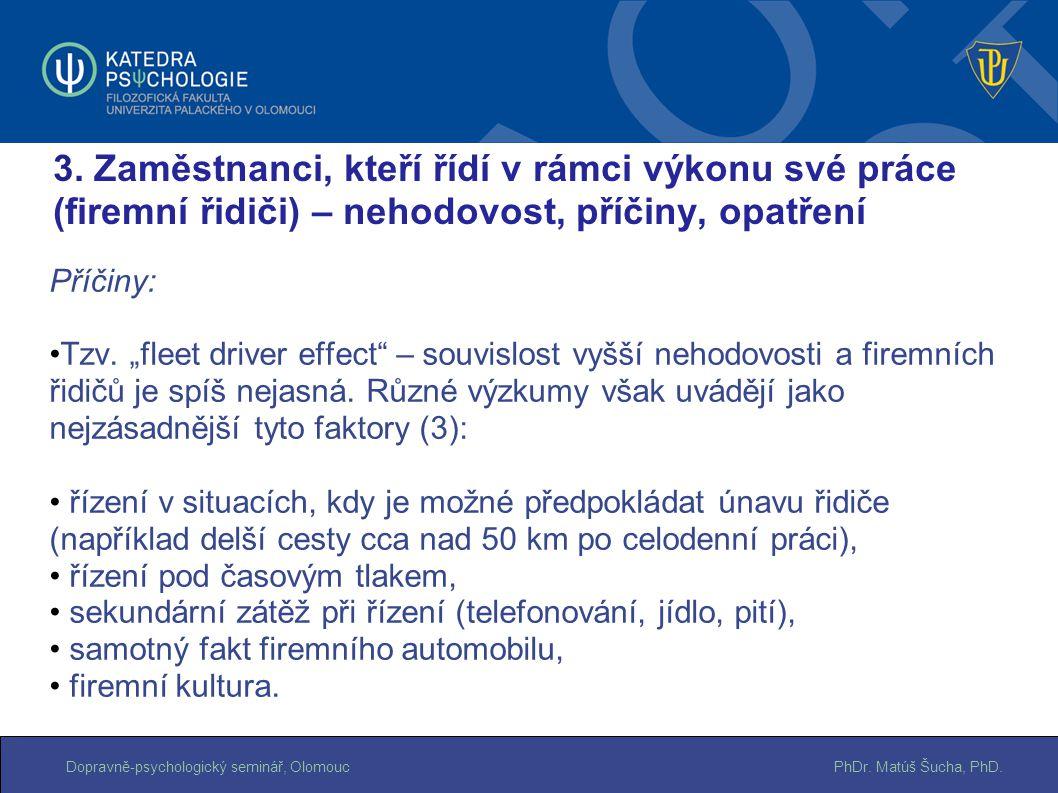 """PhDr. Matúš Šucha, PhD.Dopravně-psychologický seminář, Olomouc Příčiny: Tzv. """"fleet driver effect"""" – souvislost vyšší nehodovosti a firemních řidičů j"""