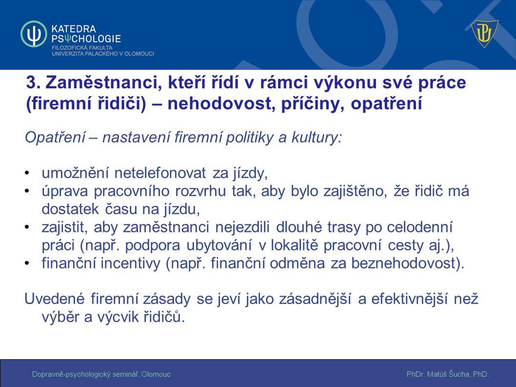PhDr. Matúš Šucha, PhD.Dopravně-psychologický seminář, Olomouc Opatření – nastavení firemní politiky a kultury: umožnění netelefonovat za jízdy, úprav