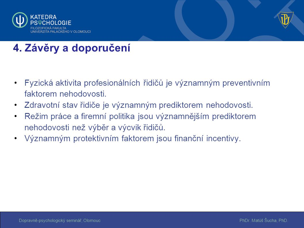 PhDr. Matúš Šucha, PhD.Dopravně-psychologický seminář, Olomouc Fyzická aktivita profesionálních řidičů je významným preventivním faktorem nehodovosti.