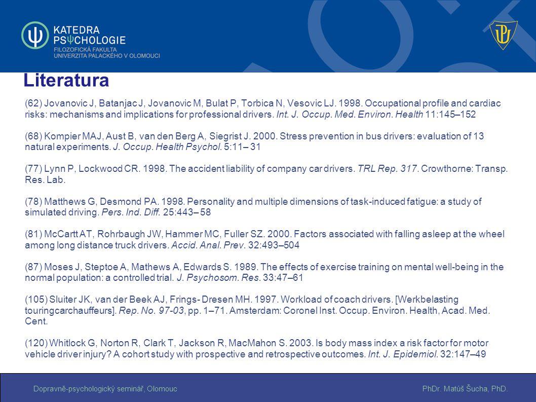 PhDr. Matúš Šucha, PhD.Dopravně-psychologický seminář, Olomouc (62) Jovanovic J, Batanjac J, Jovanovic M, Bulat P, Torbica N, Vesovic LJ. 1998. Occupa