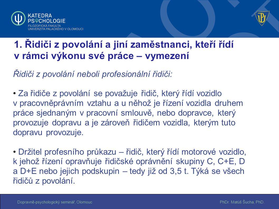 PhDr. Matúš Šucha, PhD.Dopravně-psychologický seminář, Olomouc Řidiči z povolání neboli profesionální řidiči: Za řidiče z povolání se považuje řidič,