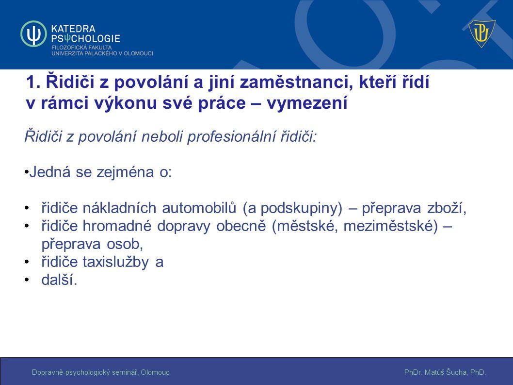 PhDr. Matúš Šucha, PhD.Dopravně-psychologický seminář, Olomouc Řidiči z povolání neboli profesionální řidiči: Jedná se zejména o: řidiče nákladních au