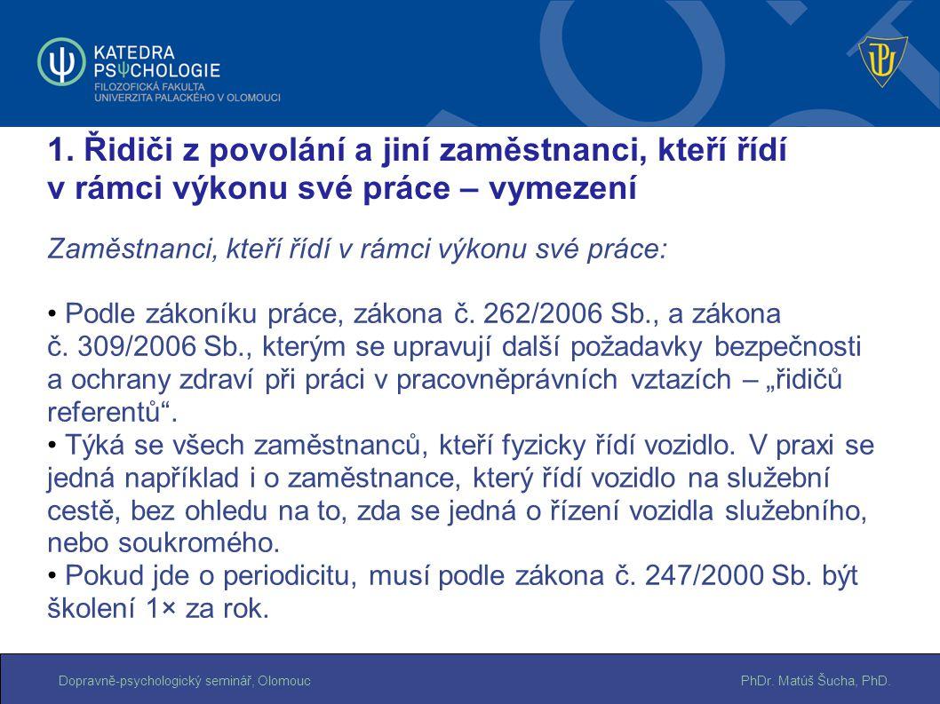 PhDr. Matúš Šucha, PhD.Dopravně-psychologický seminář, Olomouc Zaměstnanci, kteří řídí v rámci výkonu své práce: Podle zákoníku práce, zákona č. 262/2
