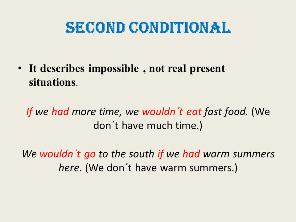 SECOND Conditional It describes unlikely, imagined or impossible situations in the future.