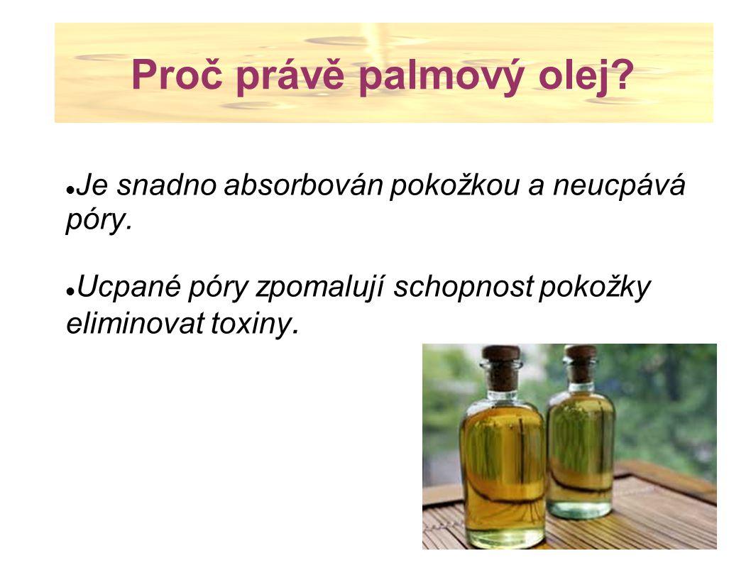 Proč právě palmový olej? Je snadno absorbován pokožkou a neucpává póry. Ucpané póry zpomalují schopnost pokožky eliminovat toxiny.