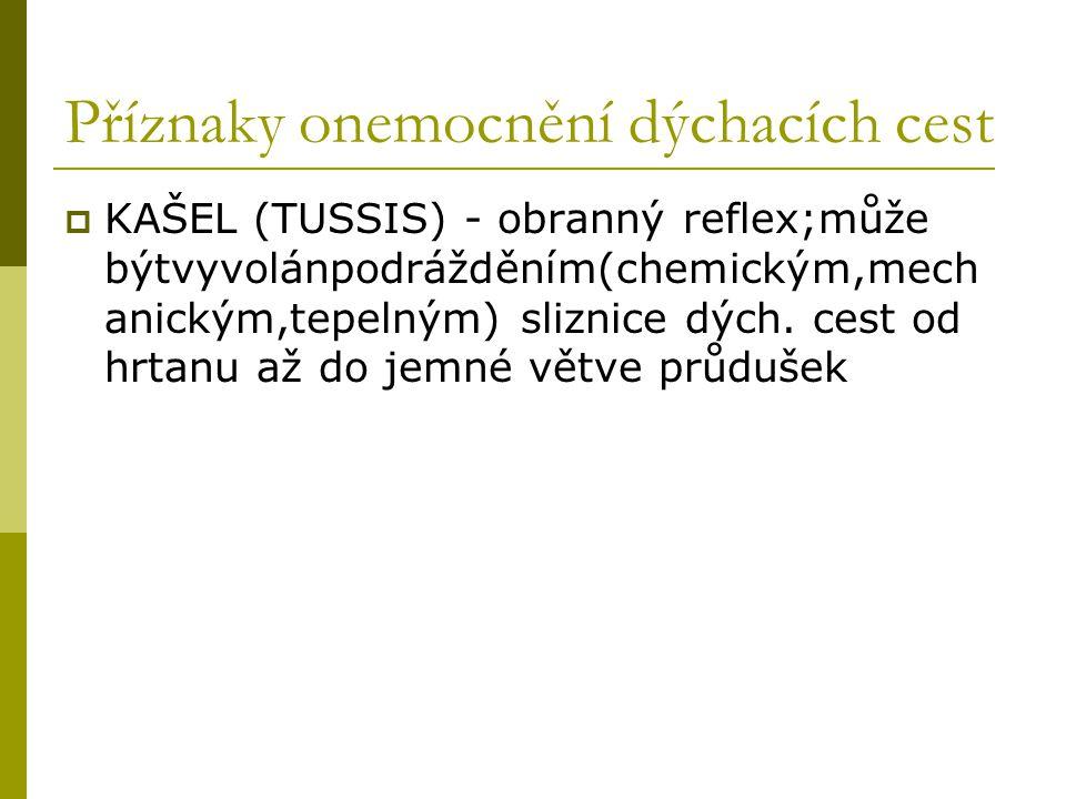 Příznaky onemocnění dýchacích cest  KAŠEL (TUSSIS) - obranný reflex;může býtvyvolánpodrážděním(chemickým,mech anickým,tepelným) sliznice dých. cest o