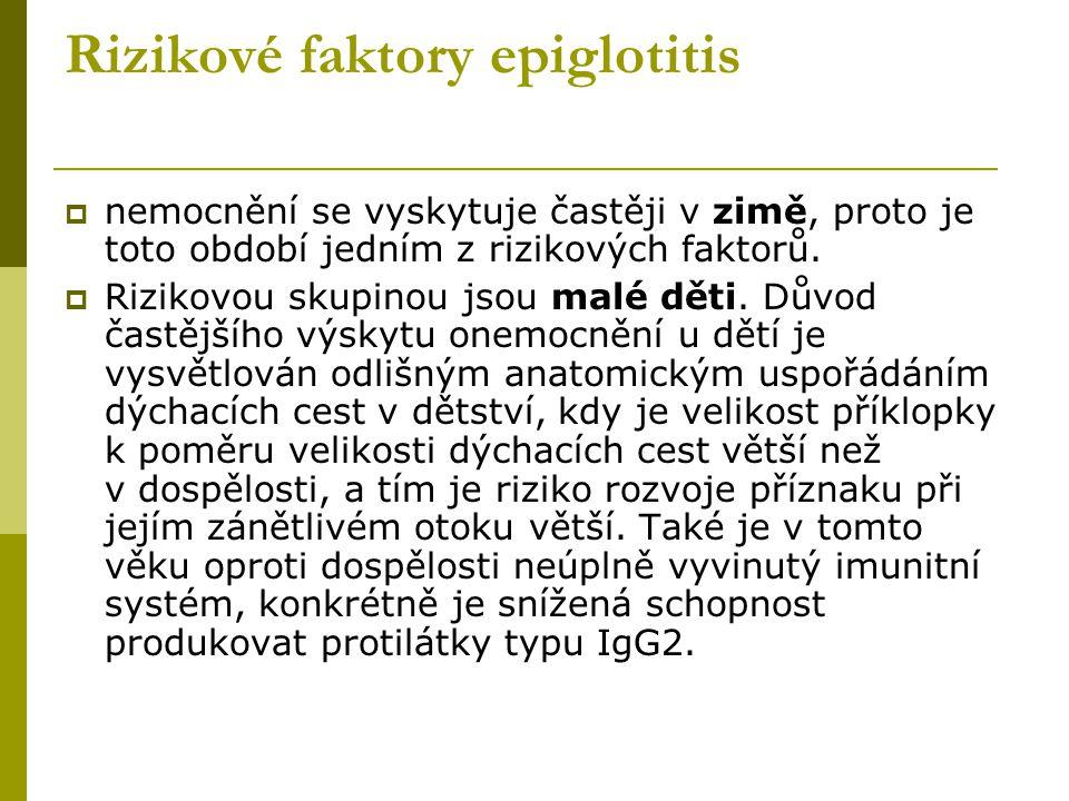 Rizikové faktory epiglotitis  nemocnění se vyskytuje častěji v zimě, proto je toto období jedním z rizikových faktorů.  Rizikovou skupinou jsou malé