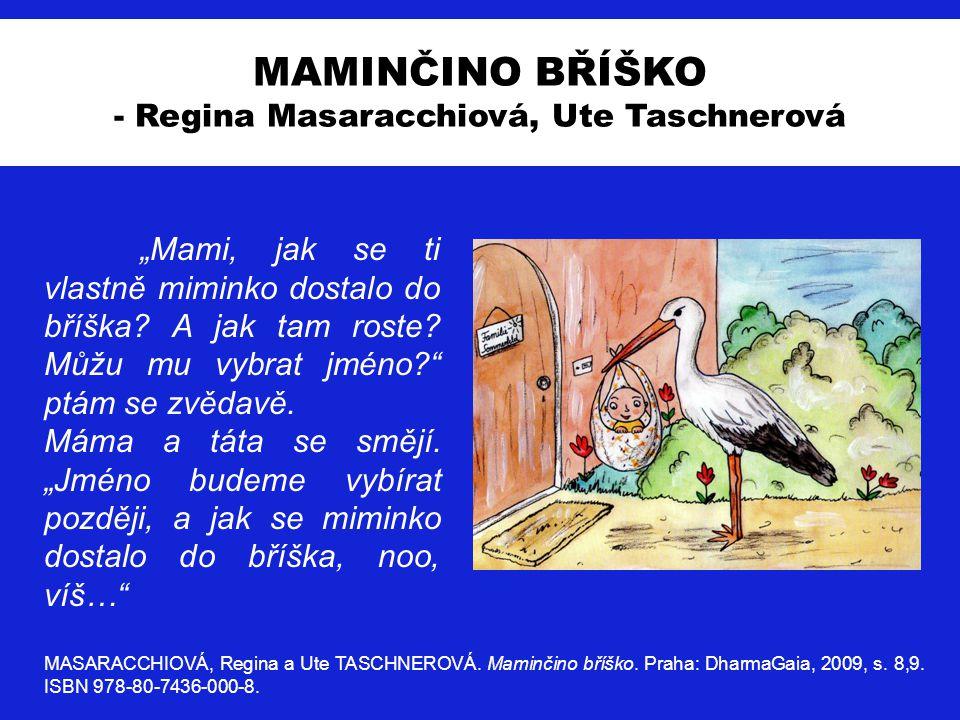 """Sexuální výchova MAMINČINO BŘÍŠKO - Regina Masaracchiová, Ute Taschnerová """"Mami, jak se ti vlastně miminko dostalo do bříška? A jak tam roste? Můžu mu"""