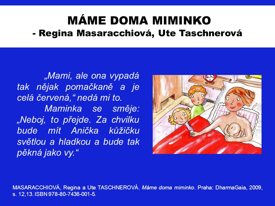 MÁME DOMA MIMINKO - Regina Masaracchiová, Ute Taschnerová MASARACCHIOVÁ, Regina a Ute TASCHNEROVÁ. Máme doma miminko. Praha: DharmaGaia, 2009, s. 12,1