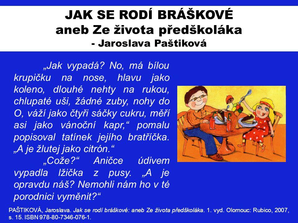 """JAK SE RODÍ BRÁŠKOVÉ aneb Ze života předškoláka - Jaroslava Paštiková """"Jak vypadá? No, má bílou krupičku na nose, hlavu jako koleno, dlouhé nehty na r"""