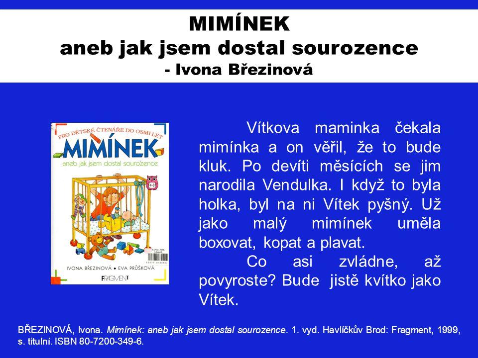 MIMÍNEK aneb jak jsem dostal sourozence - Ivona Březinová BŘEZINOVÁ, Ivona. Mimínek: aneb jak jsem dostal sourozence. 1. vyd. Havlíčkův Brod: Fragment