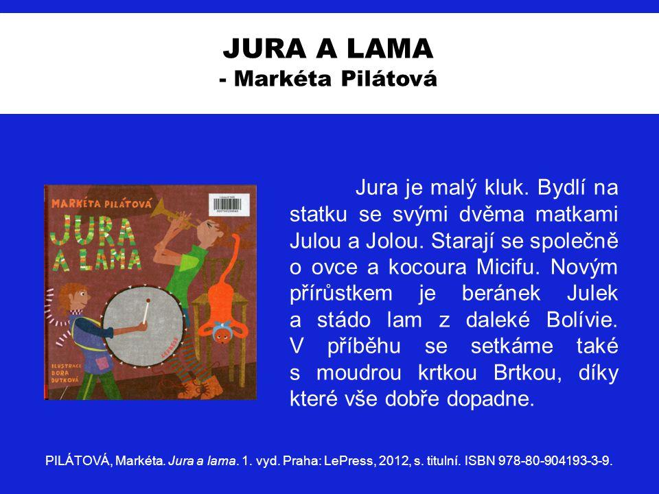 JURA A LAMA - Markéta Pilátová Jura je malý kluk. Bydlí na statku se svými dvěma matkami Julou a Jolou. Starají se společně o ovce a kocoura Micifu. N