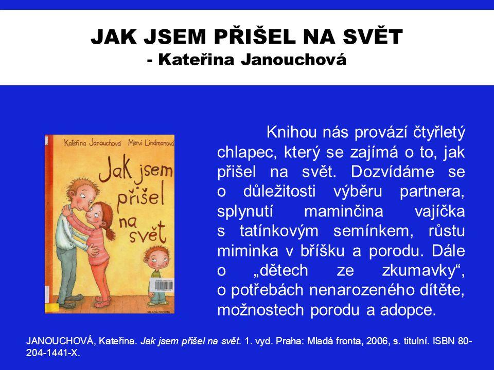 JAK JSEM PŘIŠEL NA SVĚT - Kateřina Janouchová JANOUCHOVÁ, Kateřina.