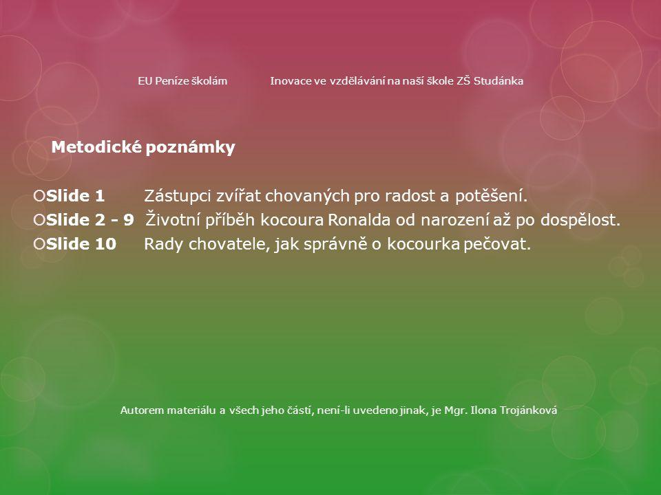 EU Peníze školámInovace ve vzdělávání na naší škole ZŠ Studánka Metodické poznámky  Slide 1 Zástupci zvířat chovaných pro radost a potěšení.