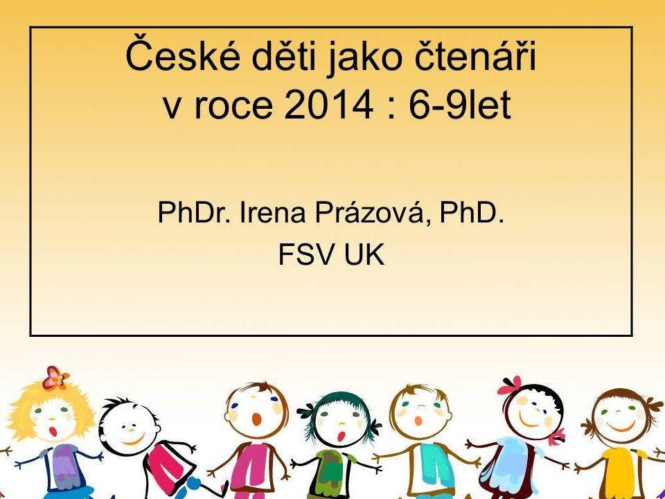 České děti jako čtenáři v roce 2014 : 6-9let PhDr. Irena Prázová, PhD. FSV UK
