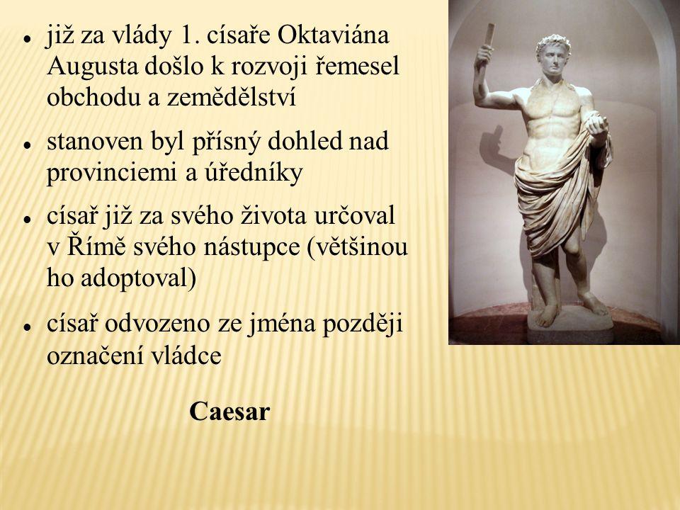 již za vlády 1. císaře Oktaviána Augusta došlo k rozvoji řemesel obchodu a zemědělství stanoven byl přísný dohled nad provinciemi a úředníky císař již