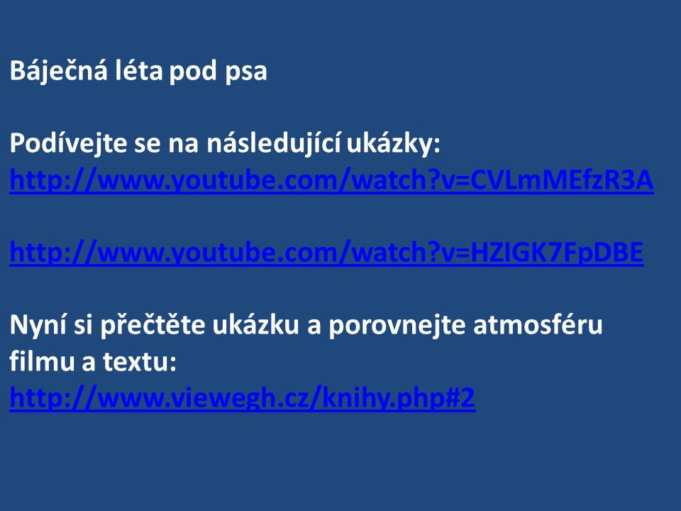 Báječná léta pod psa Podívejte se na následující ukázky: http://www.youtube.com/watch v=CVLmMEfzR3A http://www.youtube.com/watch v=HZIGK7FpDBE Nyní si přečtěte ukázku a porovnejte atmosféru filmu a textu: http://www.viewegh.cz/knihy.php#2