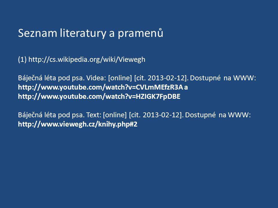 Seznam literatury a pramenů (1) http://cs.wikipedia.org/wiki/Viewegh Báječná léta pod psa.