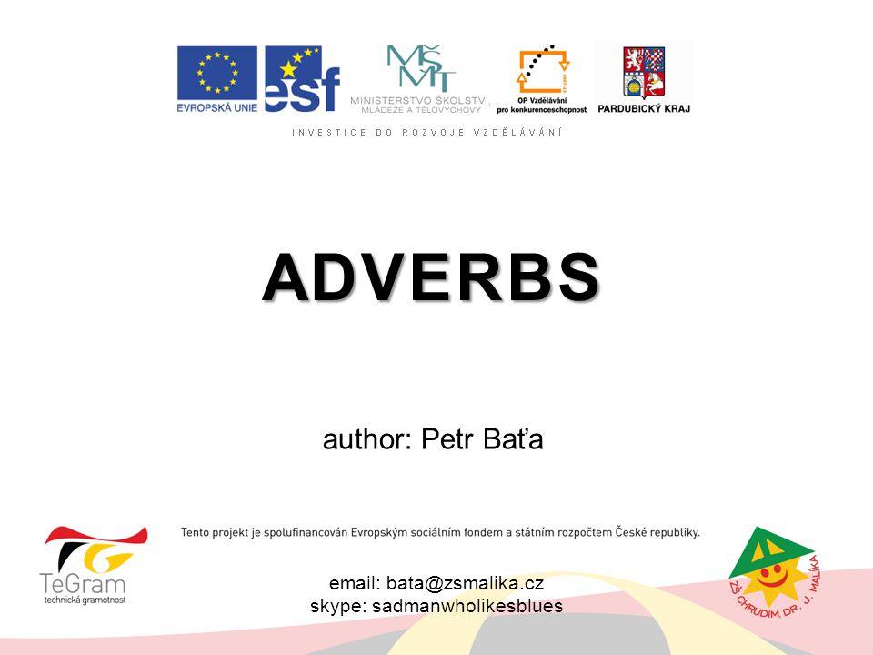 email: bata@zsmalika.cz skype: sadmanwholikesblues ADVERBS author: Petr Baťa
