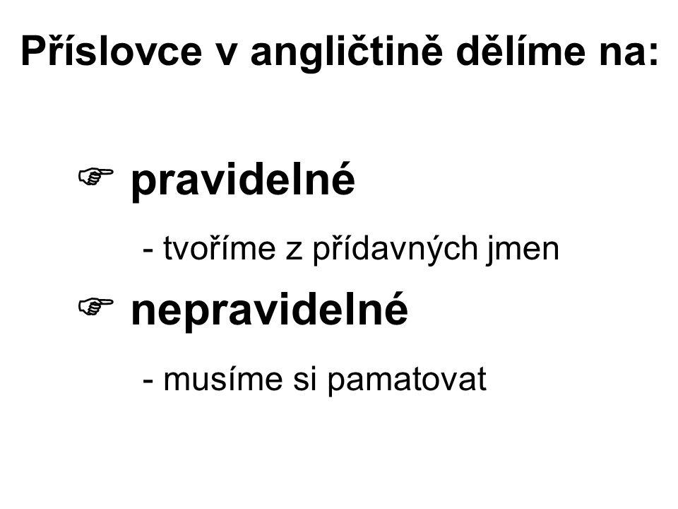 Příslovce v angličtině dělíme na:  pravidelné - tvoříme z přídavných jmen  nepravidelné - musíme si pamatovat
