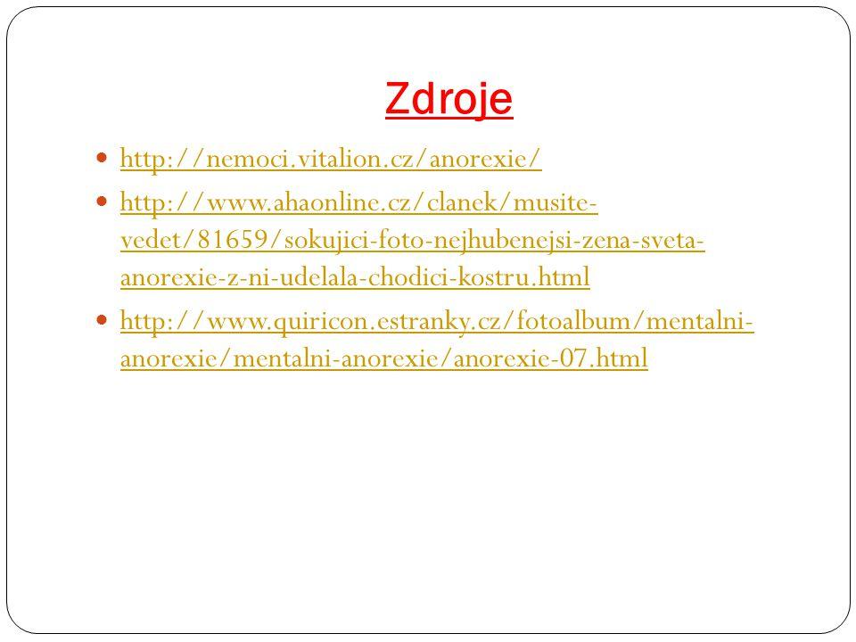 Zdroje http://nemoci.vitalion.cz/anorexie/ http://www.ahaonline.cz/clanek/musite- vedet/81659/sokujici-foto-nejhubenejsi-zena-sveta- anorexie-z-ni-ude