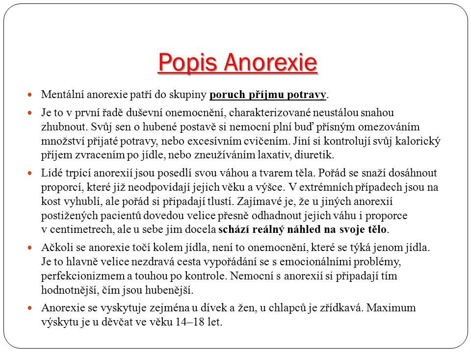 Popis Anorexie Mentální anorexie patří do skupiny poruch příjmu potravy. Je to v první řadě duševní onemocnění, charakterizované neustálou snahou zhub