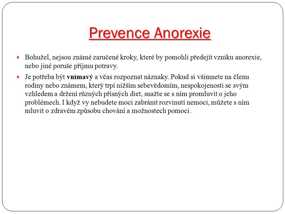 Prevence Anorexie Bohužel, nejsou známé zaručené kroky, které by pomohli předejít vzniku anorexie, nebo jiné poruše příjmu potravy. Je potřeba být vní