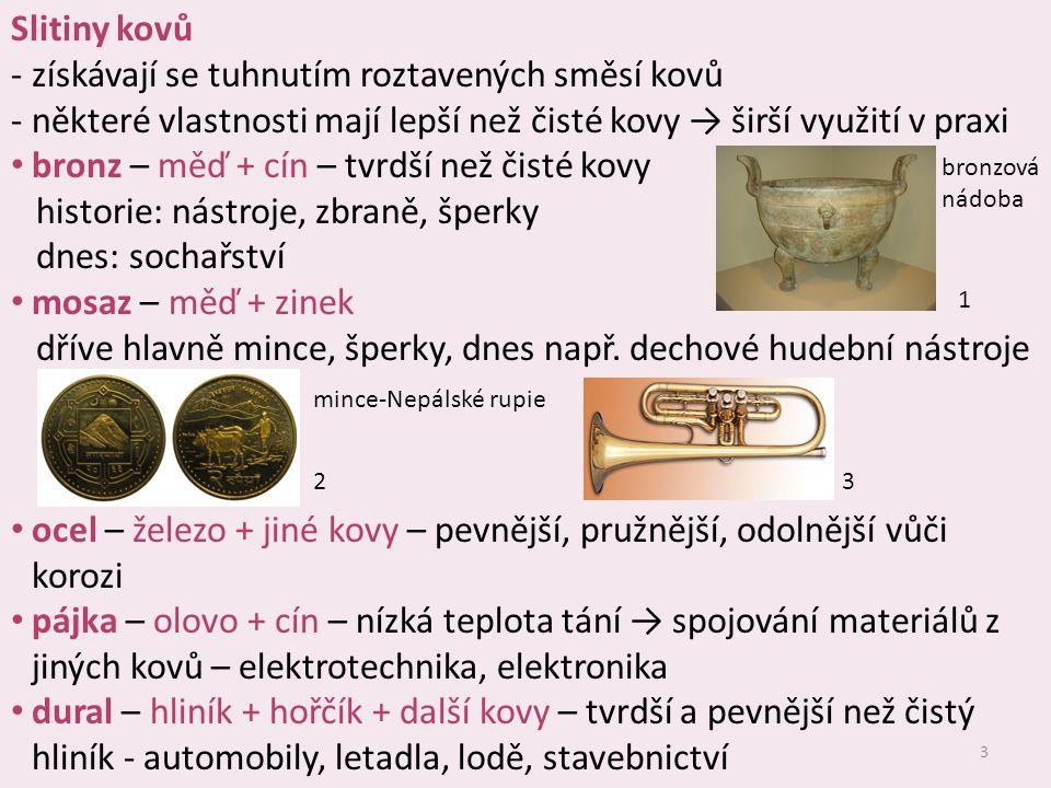 3 Slitiny kovů ‐získávají se tuhnutím roztavených směsí kovů ‐některé vlastnosti mají lepší než čisté kovy → širší využití v praxi bronz – měď + cín –