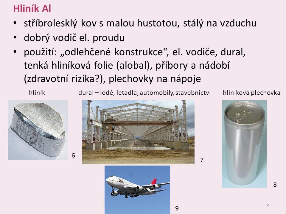 """5 Hliník Al stříbrolesklý kov s malou hustotou, stálý na vzduchu dobrý vodič el. proudu použití: """"odlehčené konstrukce"""", el. vodiče, dural, tenká hlin"""