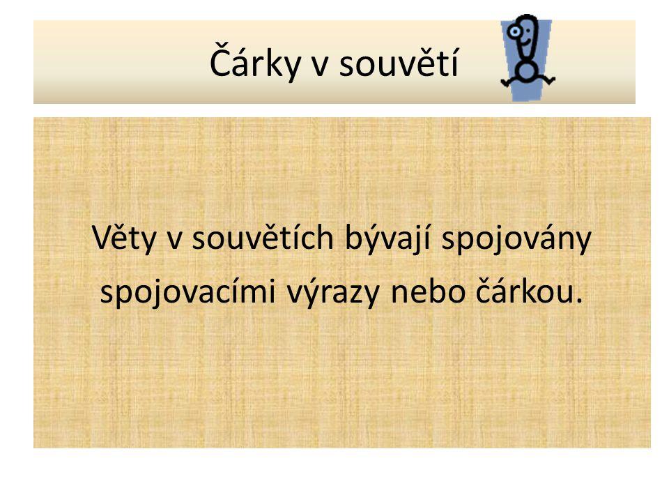 Čárky v souvětí Věty v souvětích bývají spojovány spojovacími výrazy nebo čárkou.
