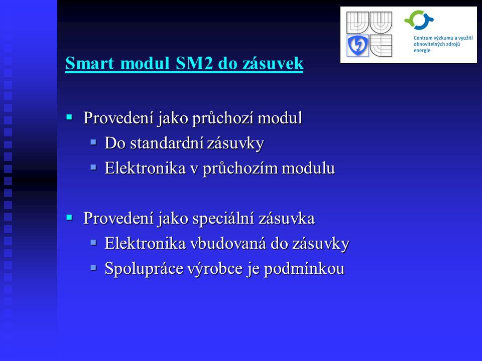 Smart modul SM2 do zásuvek  Provedení jako průchozí modul  Do standardní zásuvky  Elektronika v průchozím modulu  Provedení jako speciální zásuvka