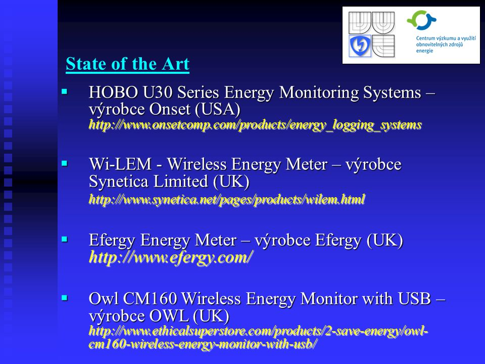 State of the Art  HOBO U30 Series Energy Monitoring Systems – výrobce Onset (USA) http://www.onsetcomp.com/products/energy_logging_systems  Wi-LEM -