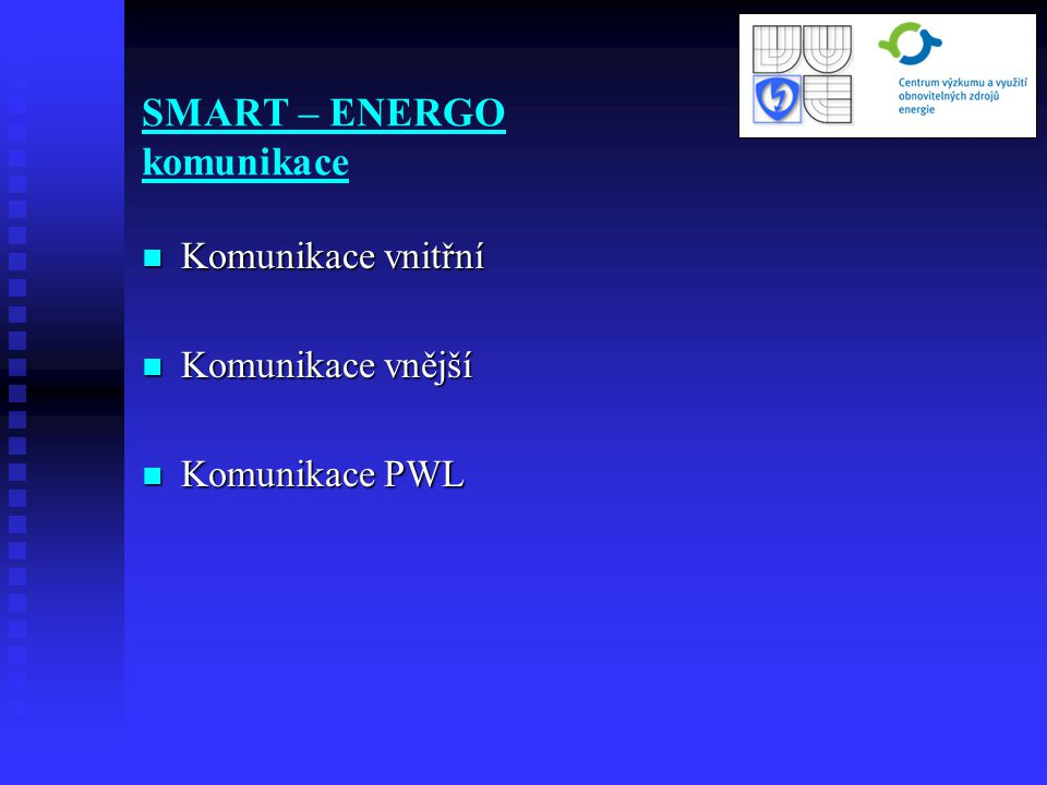 SMART – ENERGO komunikace Komunikace vnitřní Komunikace vnitřní Komunikace vnější Komunikace vnější Komunikace PWL Komunikace PWL