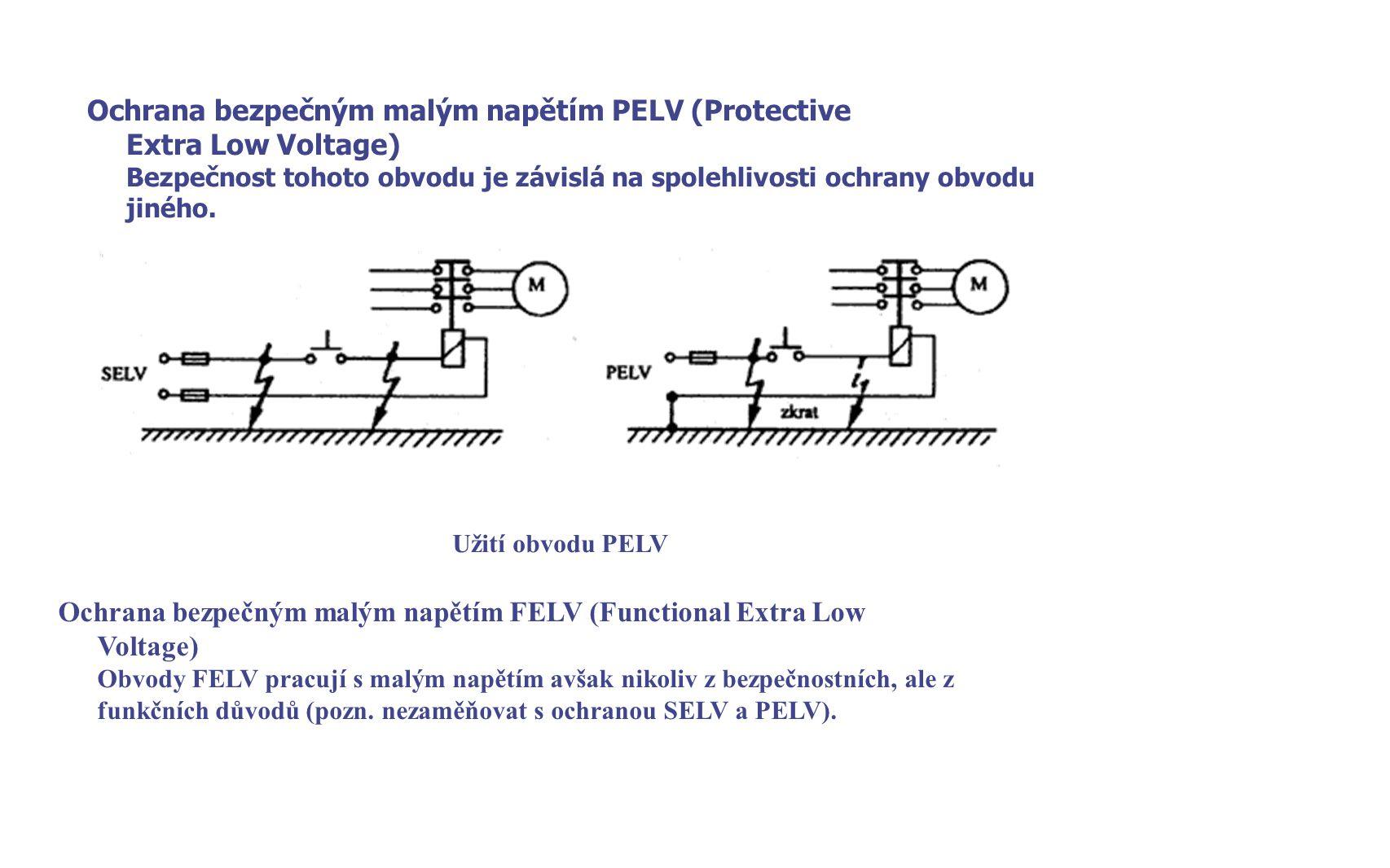 Ochrana bezpečným malým napětím PELV (Protective Extra Low Voltage) Bezpečnost tohoto obvodu je závislá na spolehlivosti ochrany obvodu jiného. Užití