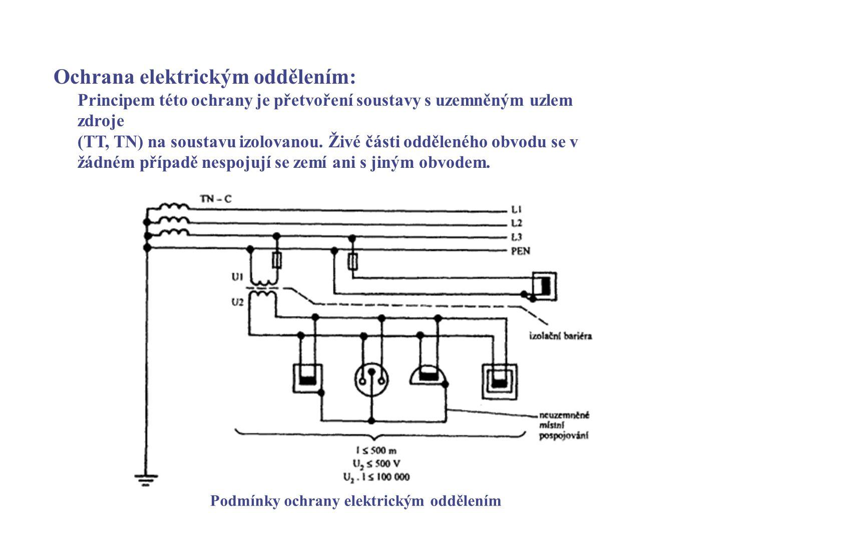 Ochrana elektrickým oddělením: Principem této ochrany je přetvoření soustavy s uzemněným uzlem zdroje (TT, TN) na soustavu izolovanou. Živé části oddě