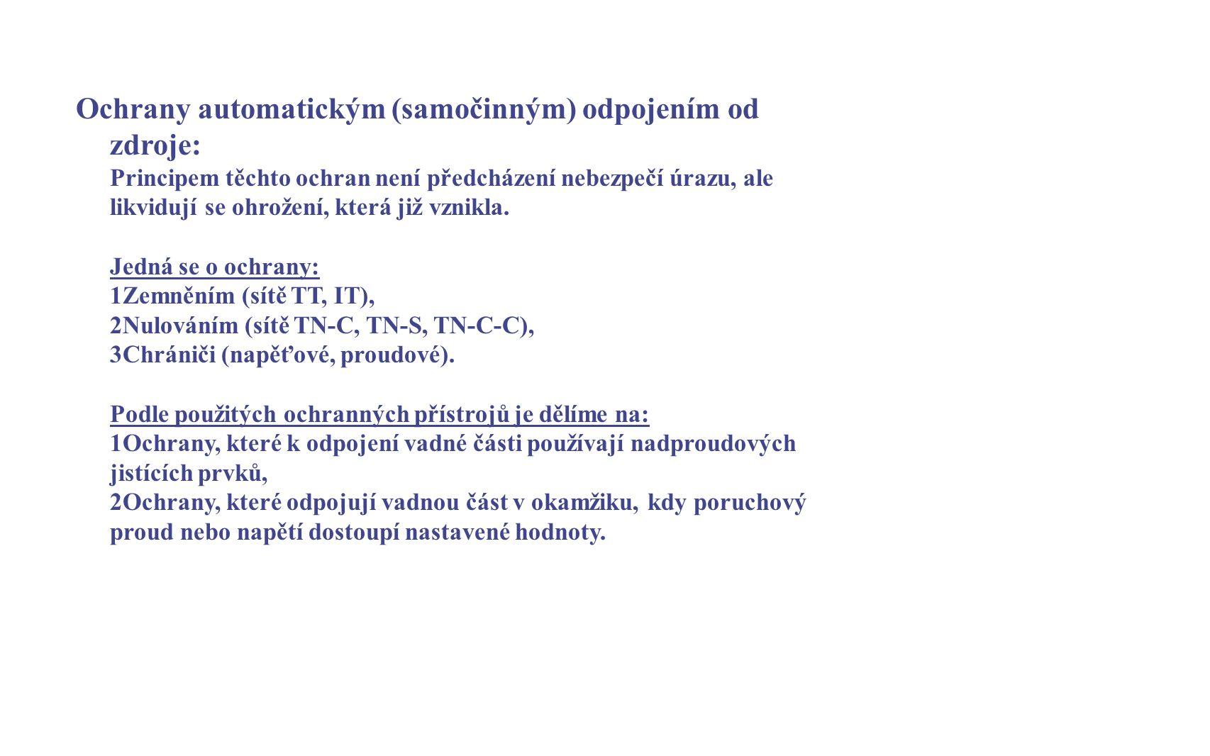 Ochrany automatickým (samočinným) odpojením od zdroje: Principem těchto ochran není předcházení nebezpečí úrazu, ale likvidují se ohrožení, která již