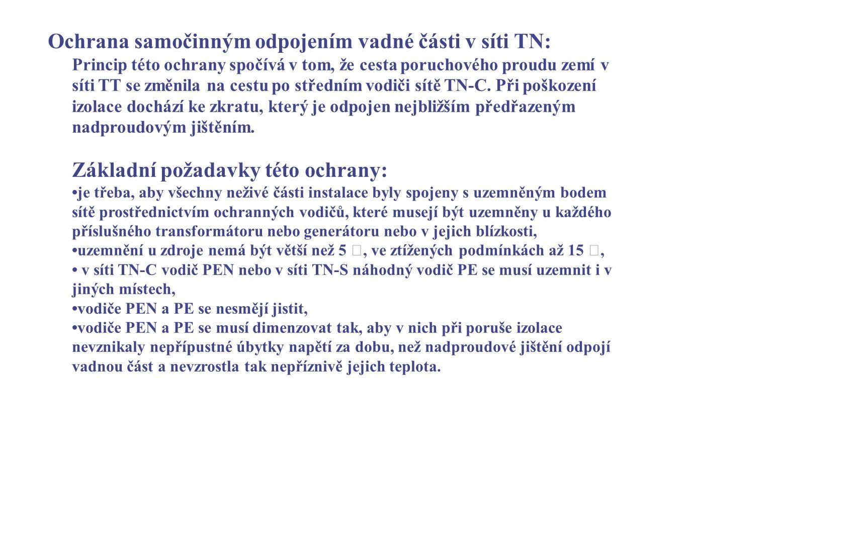 Ochrana samočinným odpojením vadné části v síti TN: Princip této ochrany spočívá v tom, že cesta poruchového proudu zemí v síti TT se změnila na cestu
