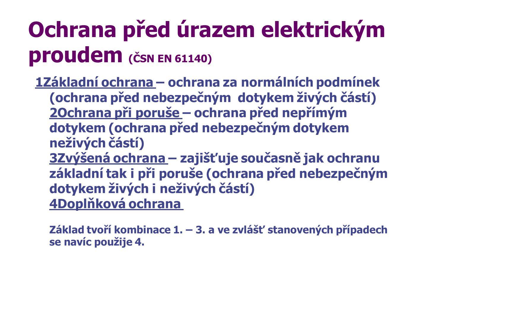 Ochrana před úrazem elektrickým proudem (ČSN EN 61140) 1Základní ochrana – ochrana za normálních podmínek (ochrana před nebezpečným dotykem živých čás